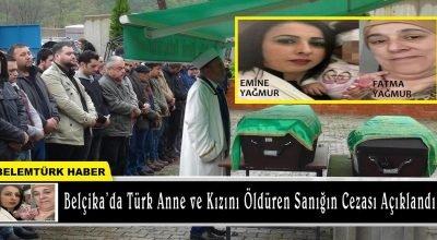 Belçika'da birlikte yaşadığı Emine Yağmur ile annesini öldüren sanığın cezası belli oldu.