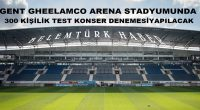 Gent Ghelamco Arena Stadyumu'nda  test konser denemesi yapılacak.
