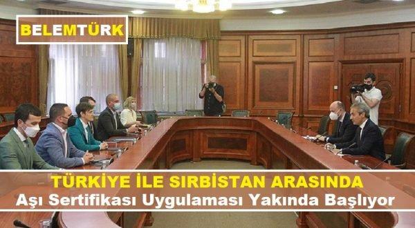 Türkiye ile Sırbistan arasında aşı sertifikası uygulaması yakında başlayacak
