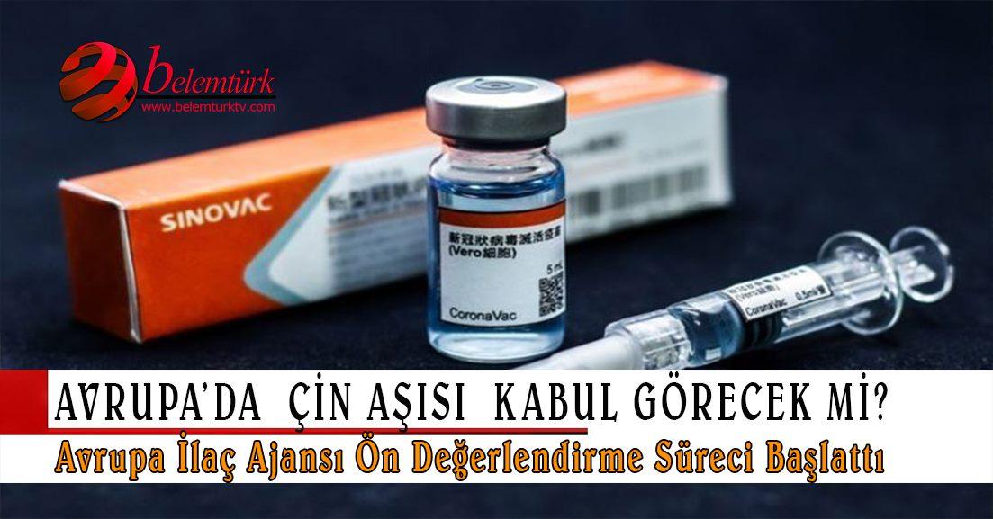 Avrupa İlaç Ajansı, Çin aşısının AB standartlarına uyup uymadığını değerlendirecek.