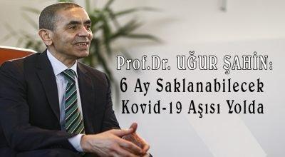 Prof. Uğur Şahin: 6 ay saklanabilecek Kovid-19 aşısı yolda