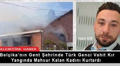 Belçika'nın Gent şehrinde 30 yaşındaki Türk genci Vahit Kır, yangında mahsur kalan kadını kurtardı.