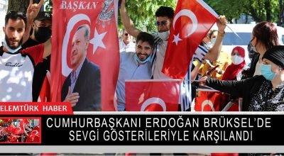 Cumhurbaşkanı Erdoğan Belçika'da sevgi gösterileriyle karşılandı