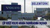 Çip krizi Gent Volvo araba fabrikası işçilerini en az bir hafta işsiz bıraktı.