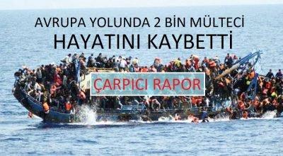 Avrupa yolunda 2 bin mülteci hayatını kaybetti.