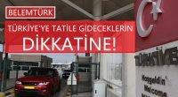 Türkiye'ye tatile gideceklerin dikkatine!