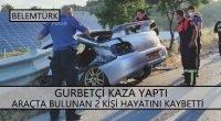 Gurbetçi  kaza yaptı. Araçta bulunan 2 kişi hayatını kaybetti.