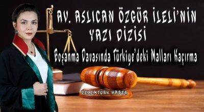 """Av. Aslıcan Özgür İleli Yazdı """" Boşanma Davasında Türkiye'deki Malları Kaçırma"""""""