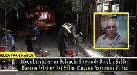 Afyonkarahisar'ın Bolvadin ilçesinde bıçaklı kavga; hamamcı öldü, oğlu yaralı