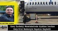 Genç gurbetçi memleketinde uçaktan inerken kalp krizi nedeniyle öldü.