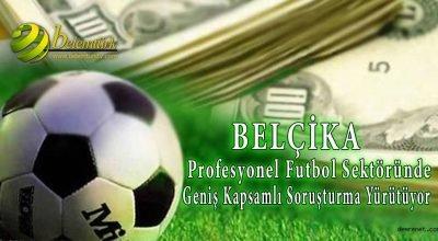 Belçika, profesyonel futbol sektöründe geniş kapsamlı  soruşturma başlattı.