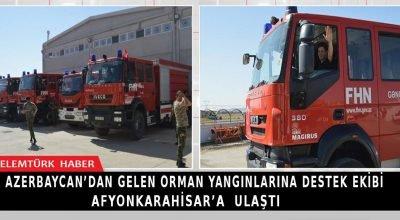 Azerbaycan'dan gelen orman yangınlarına destek ekibi Afyonkarahisar'a ulaştı.