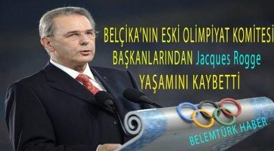 Belçika'nın Uluslararası Olimpiyat Komitesi (IOC) eski başkanlarından Jacques Rogge yaşamını yitirdi.