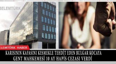 Gent'te karısının kafasını kesmekle tehdit eden Bulgar kocaya 10 ay hapis cezası