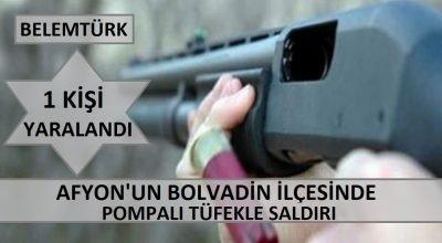 Afyon'un Bolvadin ilçesinde  pompalı tüfekle saldırı