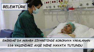 Emirdağ'da akraba ziyaretinde koroya  yakalanan 116 yaşındaki Ayşe nine hayata tutundu.