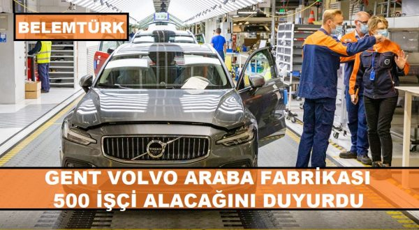 Belçika'nın Gent Volvo araba fabrikası 500 işçi alacağını duyurdu