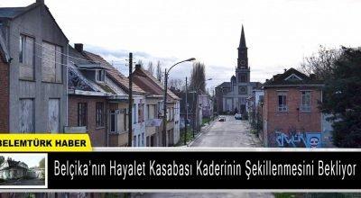 Belçika'nın hayalet kasabası kaderinin şekillenmesini bekliyor