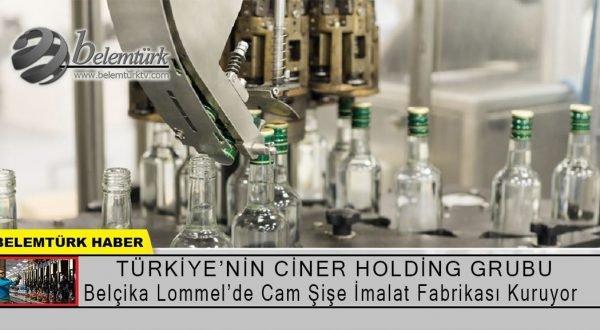 Türkiye'nin  Ciner Holding Grubu Belçika Lommel'de  cam şişe imalat fabrikası kuruyor.