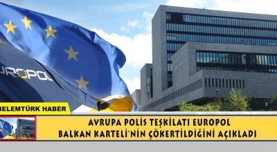 Avrupa Polis Teşkilatı EUROPOL, Balkan Karteli'nin çökertildiğini duyurdu.