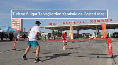 Türk ve Bulgar tenisçilerden Kapıkule'de gösteri maçı