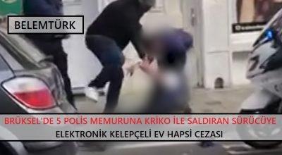 Brüksel'de 5 polis memuruna kriko ile  saldıran sürücüye, elektronik kelepçeli ev hapsi.