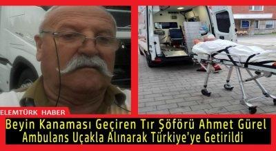 Beyin kanaması geçiren tır şöförü ambulans uçakla Türkiye'ye getirildi