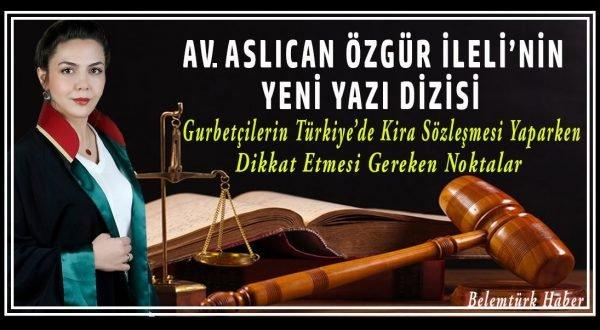 """Av. Aslıcan Özgür İleli Yazdı """" Gurbetçilerin Türkiye'de Kira Sözleşmesi Yaparken Dikkat Etmesi Gereken Noktalar"""