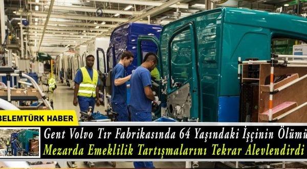 Gent Volvo tır fabrikasında 64 yaşındaki işçinin ölümü mezarda emeklilik tartışmalarını tekrar alevlendirdi.