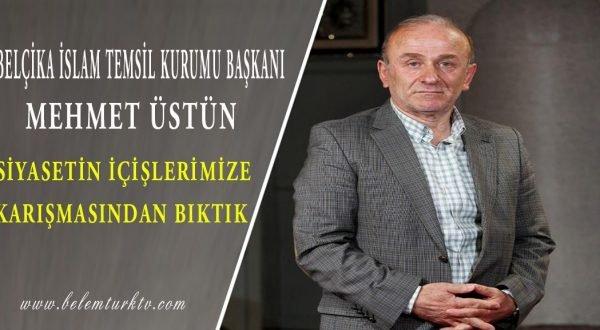 """Belçika İslam Temsil Kurumu Başkanı Mehmet Üstün """"siyasetin içişlerimize karışmasından bıktık"""""""