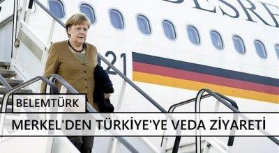 Merkel'den Türkiye'ye veda ziyareti